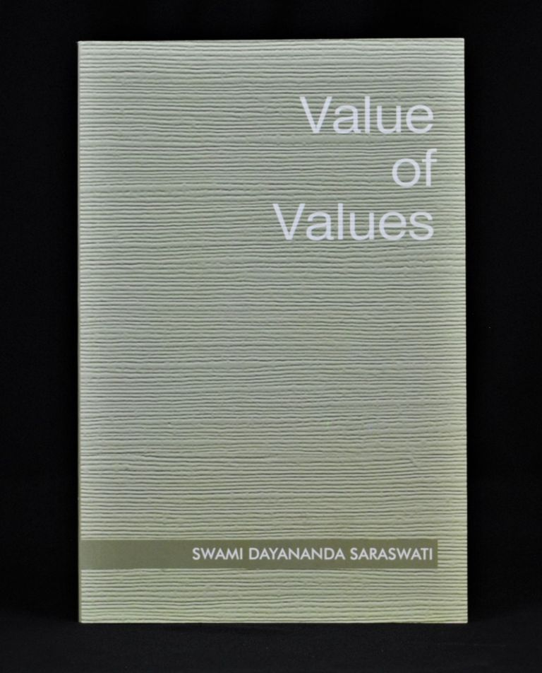 The Value Of Values. Swami Dayananda Saraswati.