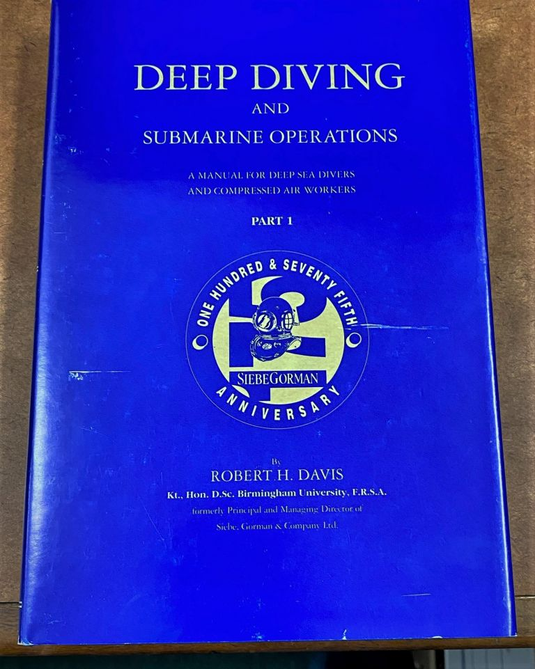 Deep Diving and Submarine Operations: A Manual for Deep Sea Divers and Comopressed Air Workers. Robert H. Davis.