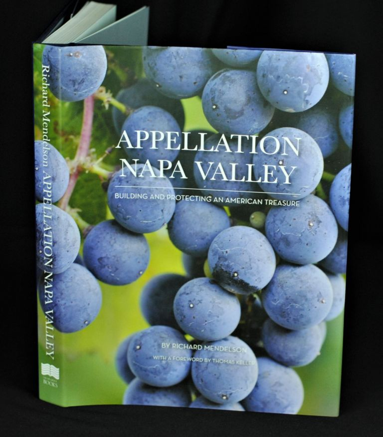 Appellation Napa Valley: Building and Protecting an American Treasure. Richard Mendelson.