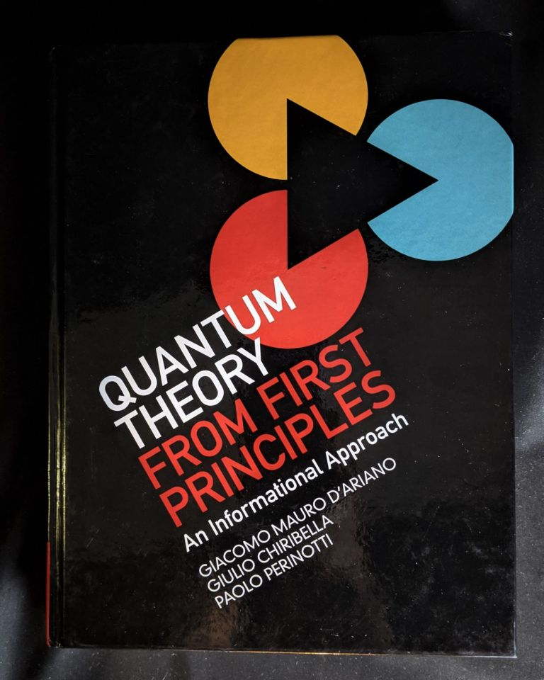Quantum Theory from First Principles: An Informational Approach. Giacomo Mauro D'Ariano, Giulio Chiribella, Paolo Perinotti.