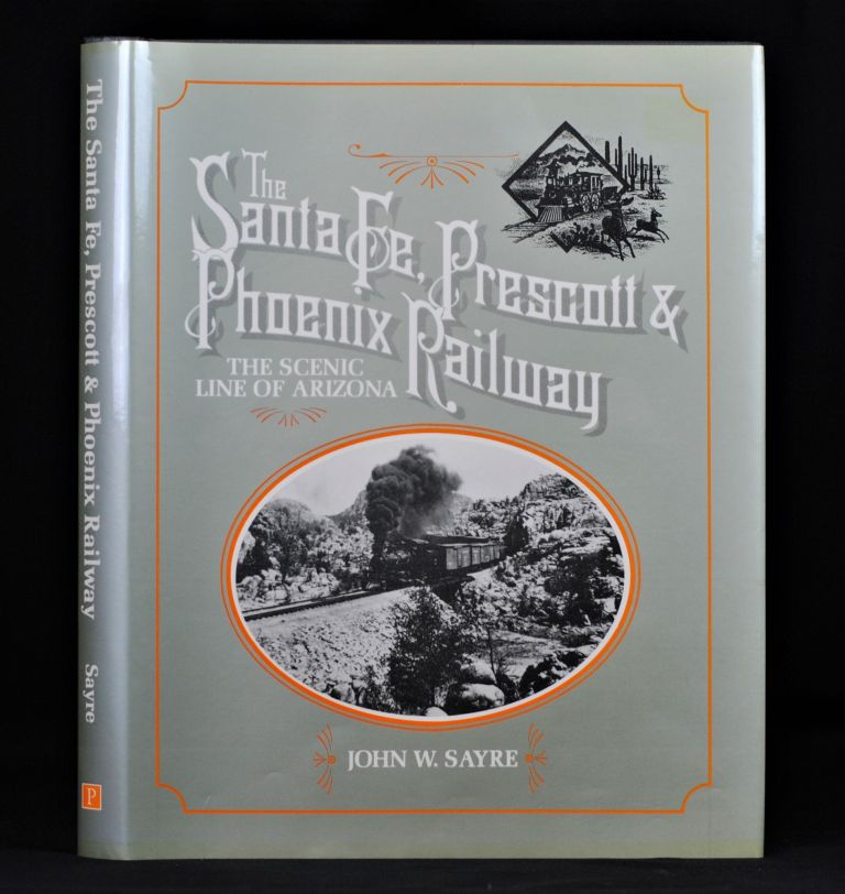 Santa Fe, Prescott and Phoenix Railway: The Scenic Line of Arizona. John W. Sayre.