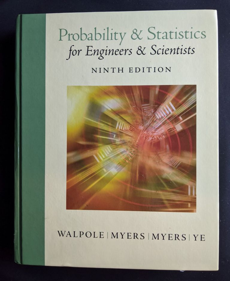 Probability and Statistics for Engineers and Scientists (9th Edition). Ronald E. Walpole, Raymond H. Myers, Sharon L. Myers, Keying E. Ye.