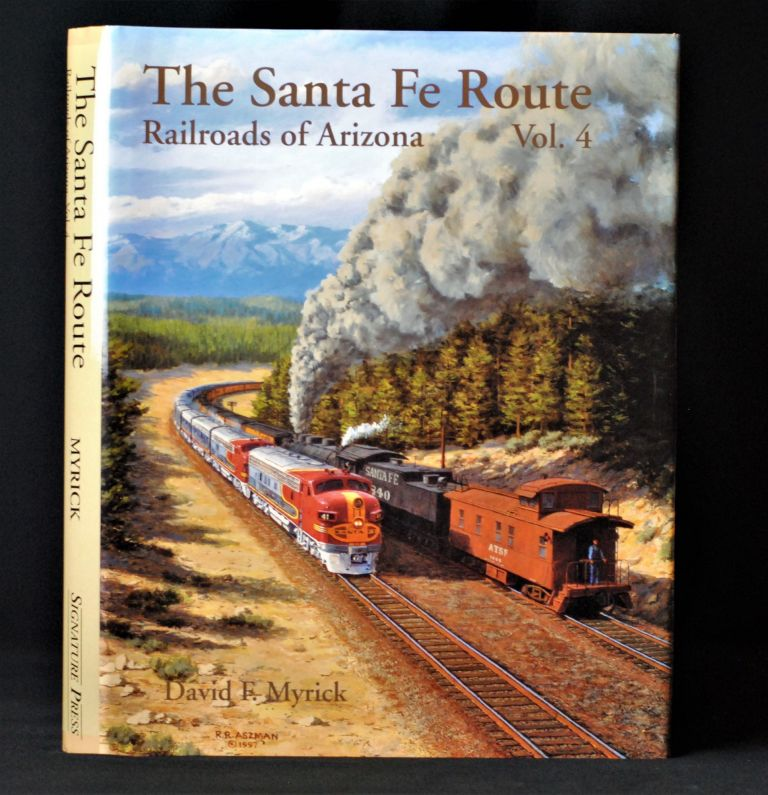The Santa Fe Route Railroads of Arizona Vol 4. David F. Myrick.