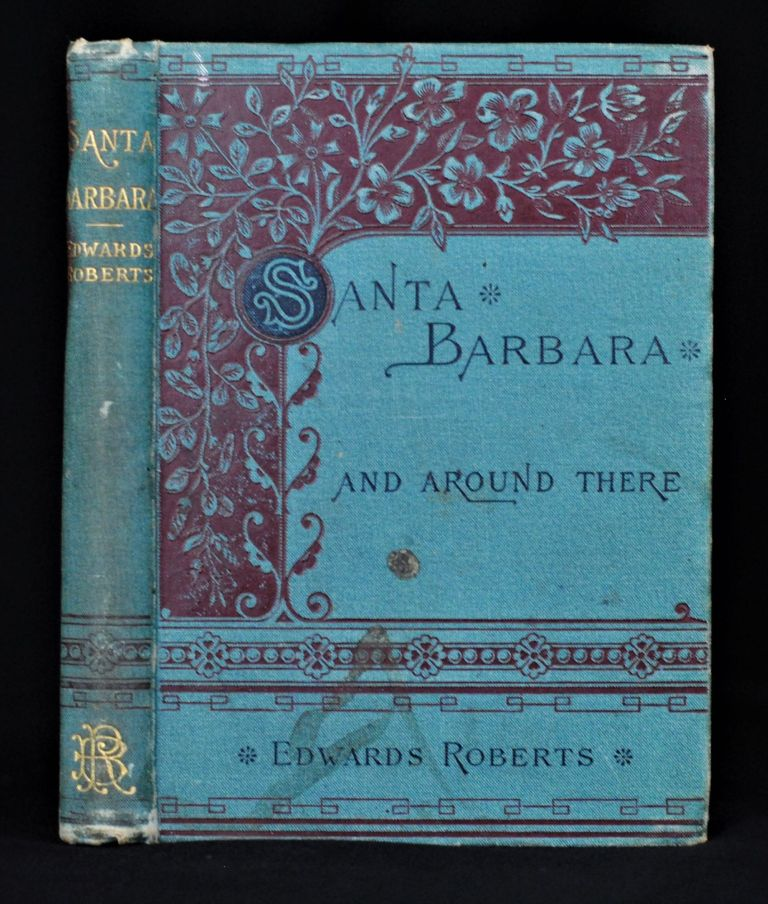 Santa Barbara and Around There. Edward Roberts.