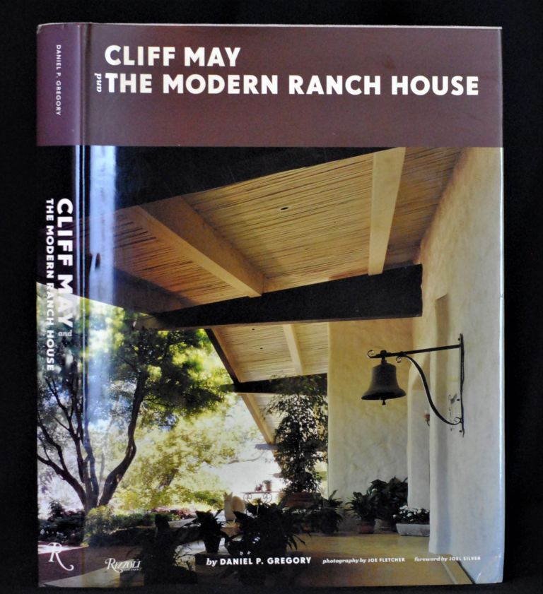 Cliff May and the Modern Ranch House. Daniel P. Gregory.