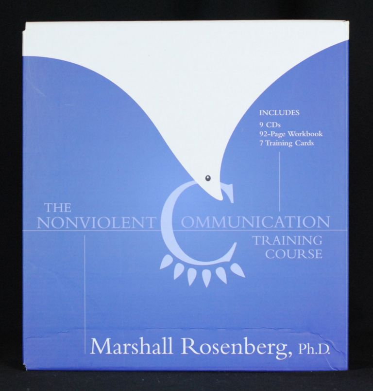 The Nonviolent Communication Training Course. Marshall Rosenberg Ph D.