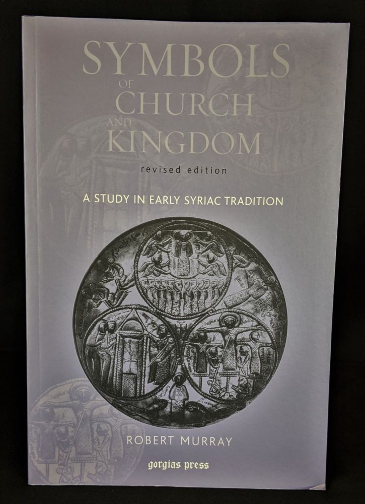 Symbols of Church and Kingdom: A Study in Early Syriac Tradition. Robert Murray.