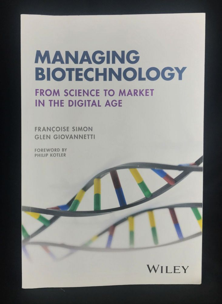 Managing Biotechnology: From Science to Market in the Digital Age. Francoise Simon, Glen Giovannetti.
