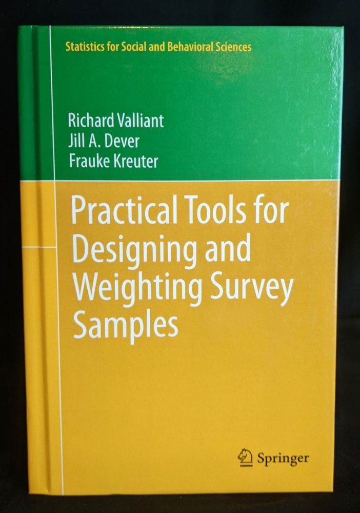 Practical Tools for Designing and Weighting Survey Samples (Statistics for Social and Behavioral Sciences). Richard Valliant, Jill A. Dever, Frauke Kreuter.