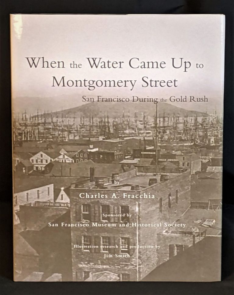 When the water came up to Montgomery street : San Francisco during the Gold Rush. Charles A. Fracchia.
