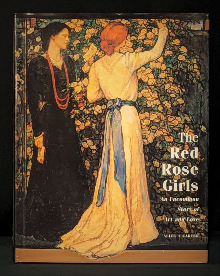 Red Rose Girls: An Uncommon Story of: An Uncommon Story of Art and Love. Alice A. Carter.