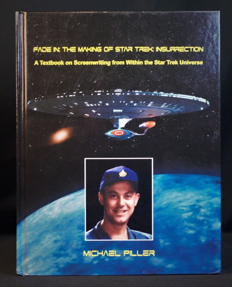 FADE IN: The Making of Star Trek Insurrection - A Textbook on Screenwriting from Within the Star Trek Universe. Michael Piller.