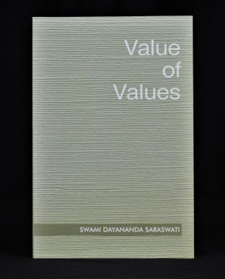 The Value Of Values. Swami Dayananda Saraswati
