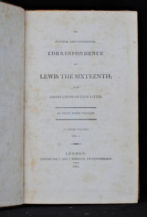 The Politcal and Confidential Correspondence of Lewis the Sixteenth (3 Vol.). Helen Maria Williams