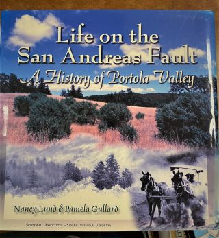 Life on the San Andreas Fault: A History of Portola Valley. Nancy Lund, Pamela Gullard