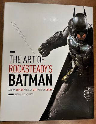 The Art of Rocksteady s Batman: Arkham Asylum, Arkham City & Arkham Knight. Daniel Wallace,...