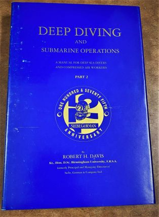Deep Diving and Submarine Operations: A Manual for Deep Sea Divers and Comopressed Air Workers