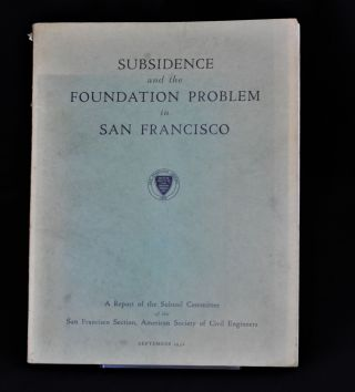 Subsidence and the Foundation Problem in San Francisco. San Francisco Section Subsoil Commitee,...