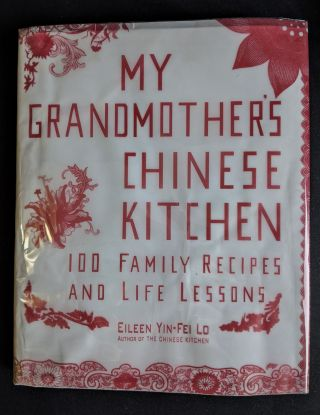 My Grandmother's Chinese Kitchen: 100 Family Recipes and Life Lessons. Eileen Yin-Fei Lo