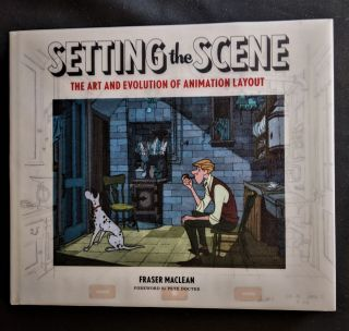 Setting the Scene: The Art & Evolution of Animation Layout. Fraser MacLean