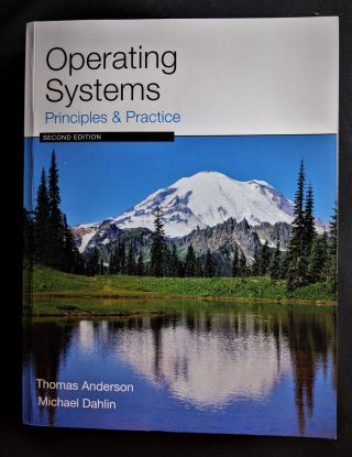 Operating Systems: Principles and Practice. Thomas Anderson, Michael Dahlin