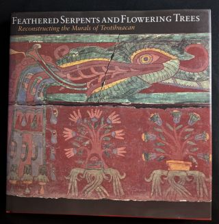 Feathered Serpents and Flowering Trees: Reconstructing the Murals at Teotihuacan. Fine Arts...