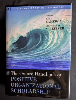 The Oxford Handbook of Positive Organizational Scholarship (Oxford Library of Psychology). Kim S....