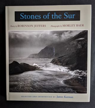 Stones of the Sur: Poetry by Robinson Jeffers, Photographs by Morley Baer. James Karman, Robinson...