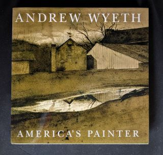 Andrew Wyeth: America's Painter. Martha R. Severens, Ken Wilber, Greenville County Museum Of Art
