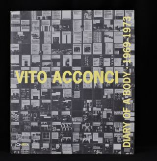 Vito Acconci: Diary of a Body 1969 -1973. Vito Acconci, Gregory Volk