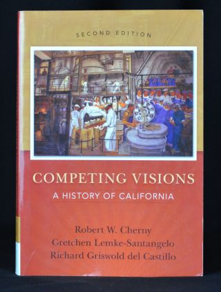 Competing Visions: A History of California. Robert Cherny, Gretchen Lemke-Santangelo, Richard...