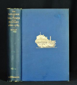 The Influence of Sea Power Upon History 1660-1783. Captain A. T. Mahan