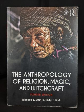 The Anthropology of Religion, Magic, and Witchcraft. Rebecca Stein, Philip L. Stein