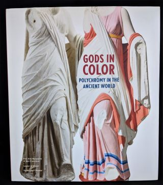 Gods in Color: Polychromy in the Ancient World. Vinzenz Brinkmann, Renee Dreyfus, Ulrike...