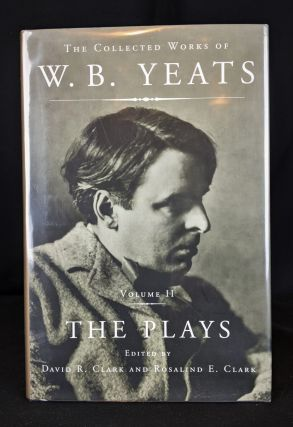 The Collected Works of W.B. Yeats Vol. II: The Plays. William Butler Yeats