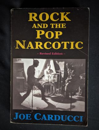 Rock and the Pop Narcotic: Testament for the Electric Church. Joe Carducci